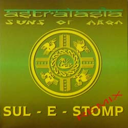 Sul E Stomp (Limited Edition Remix) - Astralasia (with Suns of Arqa)